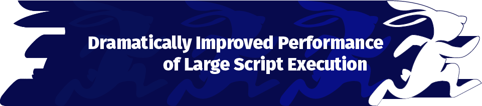 Dramatically Improved Performance of Large Script Execution